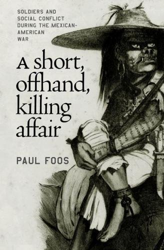 9780807827314: A Short, Offhand, Killing Affair: Soldiers and Social Conflict during the Mexican-American War