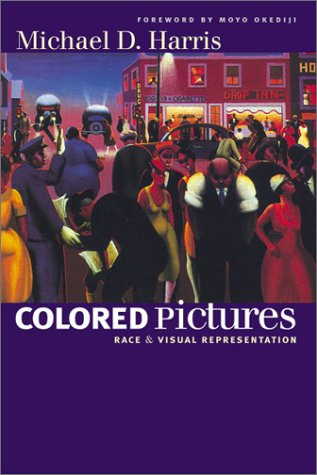 Colored Pictures: Race and Visual Representation: Harris, Michael D.
