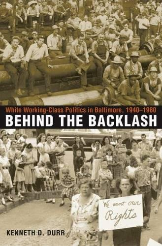 9780807827642: Behind the Backlash: White Working-Class Politics in Baltimore, 1940-1980
