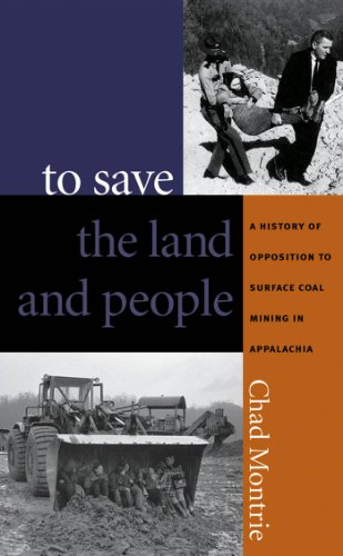 To Save the Land and People: A History of Opposition to Surface Coal Mining in Appalachia: Montrie,...