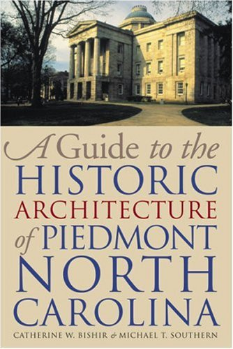 9780807827727: A Guide to the Historic Architecture of Piedmont North Carolina