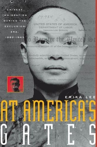 At America's Gates: Chinese Immigration during the Exclusion Era, 1882-1943: Erika Lee