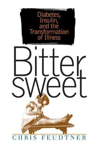 Bittersweet Diabetes, Insulin, and the Transformation of Illness: Feudtner, Chris