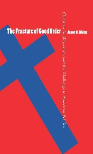 9780807827932: The Fracture of Good Order: Christian Antiliberalism and the Challenge to American Politics