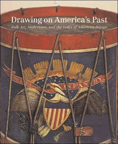 Drawing on America's Past: Folk Art, Modernism, and the Index of American Design: Clayton, ...