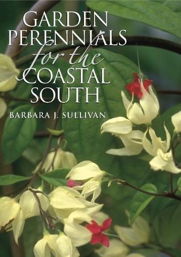 Garden Perennials for the Coastal South: Sullivan, Barbara J.