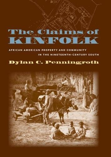 The Claims of Kinfolk: African American Property and Community in the Nineteenth-Century South (The...