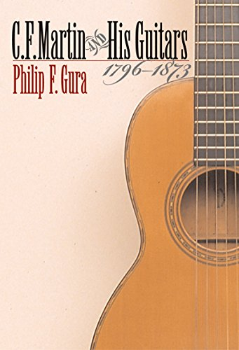 C. F. Martin and His Guitars, 1796-1873 (H. Eugene and Lillian Youngs Lehman Series): Gura, Philip ...