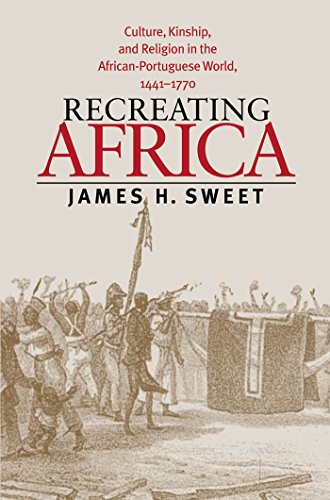 9780807828083: Recreating Africa: Culture, Kinship, and Religion in the African-Portuguese World, 1441-1770