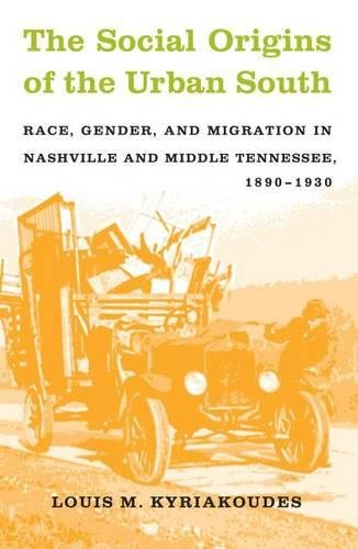 9780807828113: The Social Origins of the Urban South: Race, Gender, and Migration in Nashville and Middle Tennessee, 1890-1930