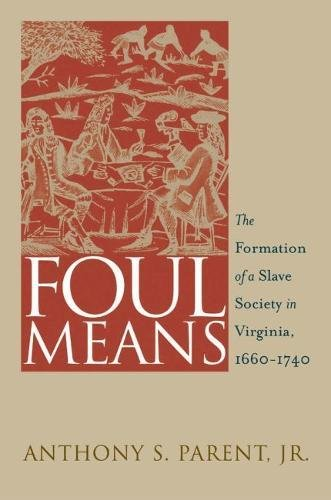 9780807828137: Foul Means: The Formation of a Slave Society in Virginia, 1660-1740 (Published for the Omohundro Institute of Early American History and Culture, Williamsburg, Virginia)