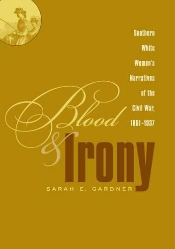 9780807828182: Blood and Irony: Southern White Women's Narratives of the Civil War, 1861-1937