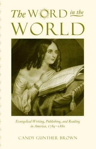 9780807828380: The Word in the World: Evangelical Writing, Publishing, and Reading in America, 1789-1880