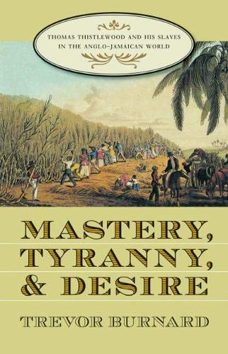 9780807828564: Mastery, Tyranny, and Desire: Thomas Thistlewood and His Slaves in the Anglo-Jamaican World