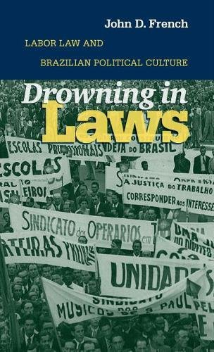 9780807828571: Drowning in Laws: Labor Law and Brazilian Political Culture
