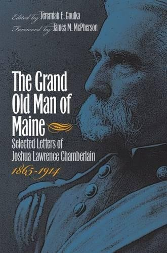 9780807828649: The Grand Old Man of Maine: Selected Letters of Joshua Lawrence Chamberlain, 1865-1914 (Civil War America)