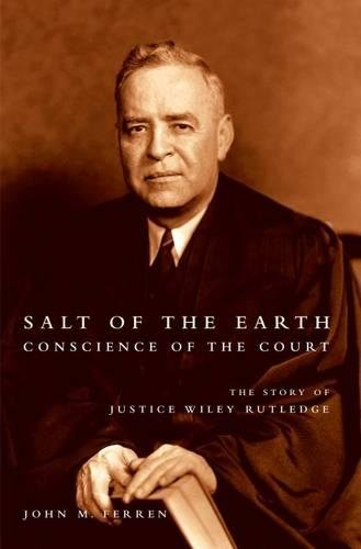 Salt of the Earth, Conscience of the Court The Story of Justice Wiley Rutledge