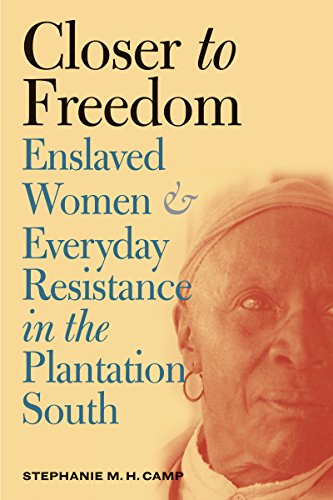 9780807828724: Closer to Freedom: Enslaved Women and Everyday Resistance in the Plantation South (Gender and American Culture)