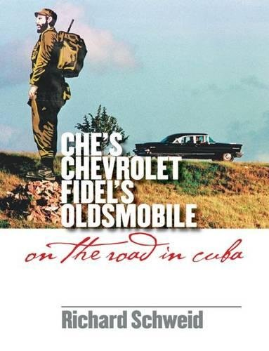 Che's Chevrolet, Fidel's Oldsmobile: On the Road in Cuba: Schweid, Richard