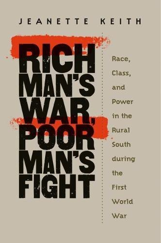9780807828977: Rich Man's War, Poor Man's Fight: Race, Class, and Power in the Rural South during the First World War