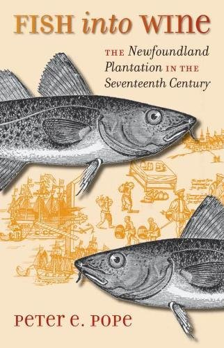 FISH INTO WINE : The Newfoundland Plantation in the Seventeenth Century: Pope, Peter Edward