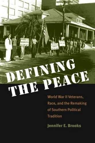 Defining the Peace: World War II Veterans, Race, and the Remaking of Southern Political Tradition: ...