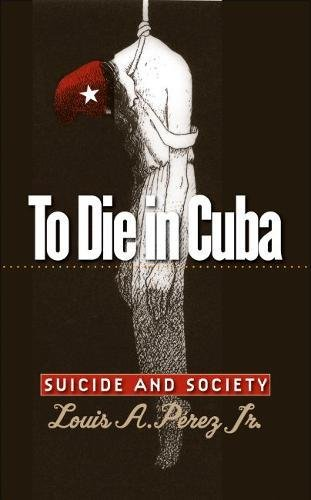To Die in Cuba. Suicide and Society.: Pérez, Louis