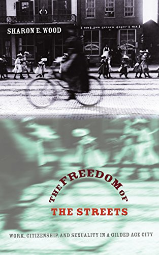 The Freedom of the Streets: Work, Citizenship, and Sexuality in a Gilded Age City (Gender and ...
