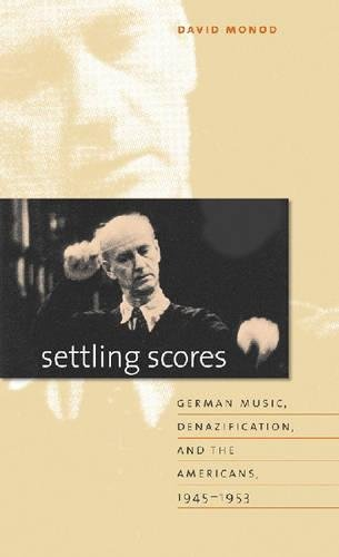 Settling Scores: German Music, Denazification, & the Americans, 1945-1953 (Hardcover): David ...