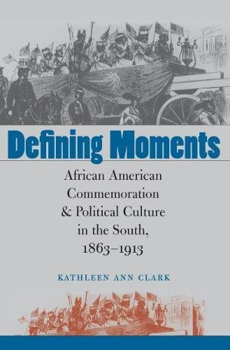 9780807829578: Defining Moments: African American Commemoration and Political Culture in the South, 1863-1913