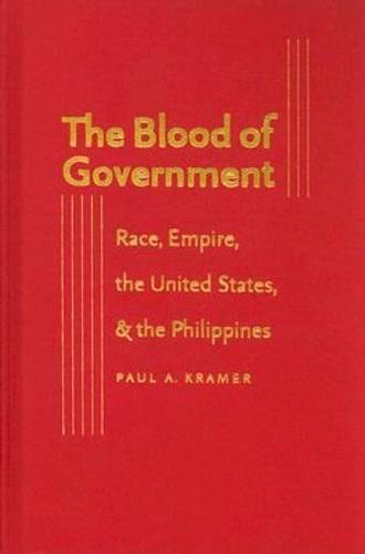 9780807829851: The Blood of Government: Race, Empire, the United States, and the Philippines