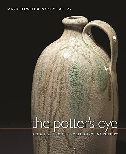 The Potter's Eye: Art and Tradition in North Carolina Pottery (Hardcover): Mark Hewitt