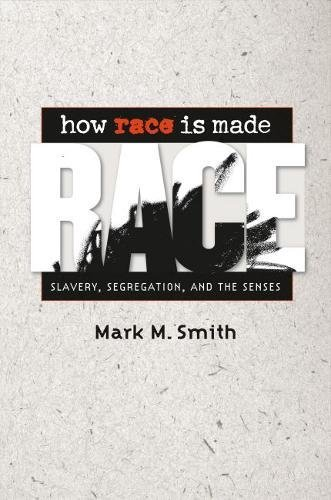 9780807830024: How Race Is Made: Slavery, Segregation, and the Senses