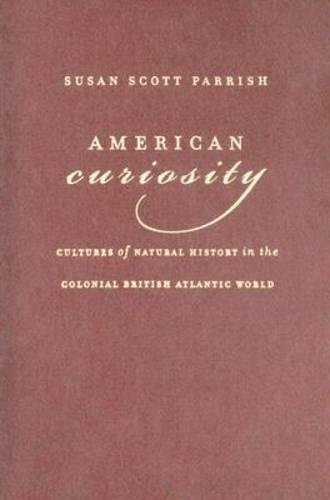 9780807830093: American Curiosity: Cultures of Natural History in the Colonial British Atlantic World