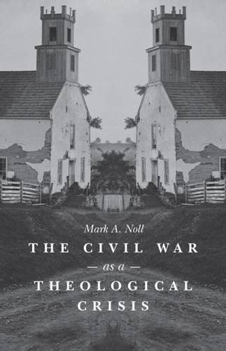 The Civil War as a Theological Crisis (The Steven and Janice Brose Lectures in the Civil War Era): ...