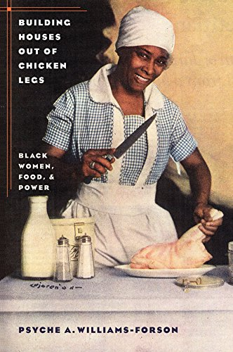 Building Houses out of Chicken Legs: Black Women, Food, and Power: Williams-Forson, Psyche A.
