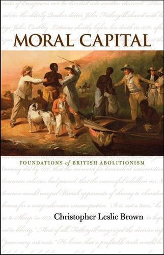 9780807830345: Moral Capital: Foundations of British Abolitionism (Published by the Omohundro Institute of Early American History and Culture and the University of North Carolina Press)
