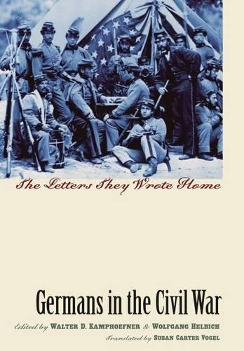 GERMANS IN THE CIVIL WAR : THE LETTERS THEY WROTE HOME: Kamphoefner, Walter D.
