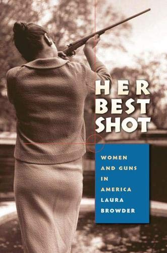 9780807830505: Her Best Shot: Women and Guns in America