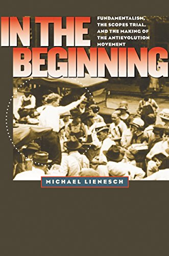 9780807830963: In the Beginning: Fundamentalism, the Scopes Trial, and the Making of the Antievolution Movement (H. Eugene and Lillian Youngs Lehman Series)