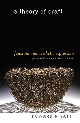 A Theory of Craft: Function and Aesthetic Expression: Risatti, Howard