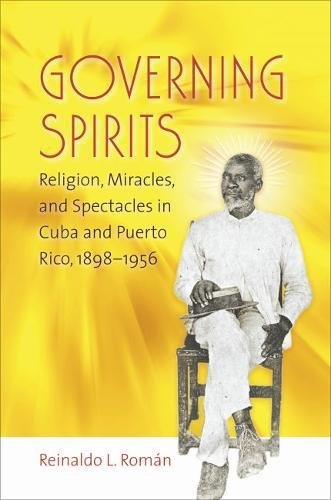9780807831410: Governing Spirits: Religion, Miracles, and Spectacles in Cuba and Puerto Rico, 1898-1956