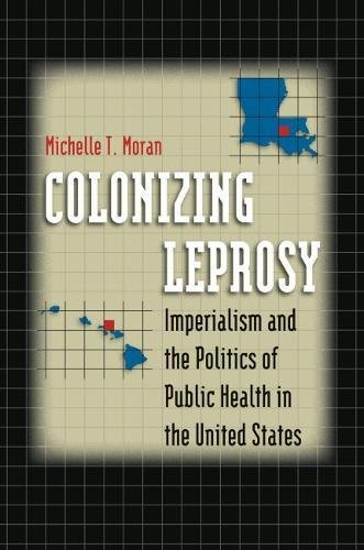 9780807831458: Colonizing Leprosy: Imperialism and the Politics of Public Health in the United States (Studies in Social Medicine)