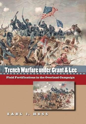 9780807831540: Trench Warfare Under Grant & Lee: Field Fortifications in the Overland Campaign