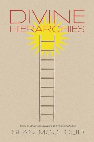 Divine Hierarchies: Class in American Religion & Religious Studies.: Sean McCloud
