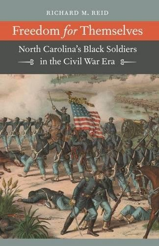 Freedom for Themselves: North Carolina's Black Soldiers in the Civil War Era (Civil War America...