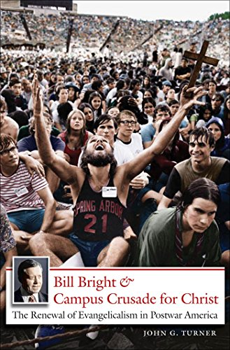 9780807831854: Bill Bright and Campus Crusade for Christ: The Renewal of Evangelicalism in Postwar America