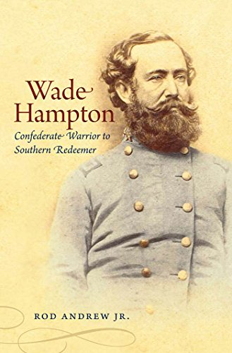 Wade Hampton, Confederate Warrior to Southern Redeemer: Rod Andrew Jr.