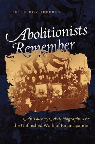 9780807832080: Abolitionists Remember: Antislavery Autobiographies and the Unfinished Work of Emancipation