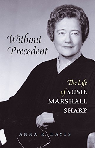 Without Precedent: The Life of Susie Marshall Sharp (Hardcover): Anna R. Hayes